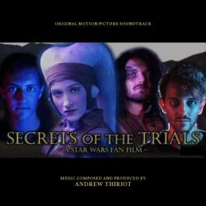 Secrets of the Trials Star Wars Fan Film Official Motion Picture Soundtrack, Andrew Thiriot, Now Add Music, Add Music to Videos, Films, Ads, Commercials, Podcasts, student, independent